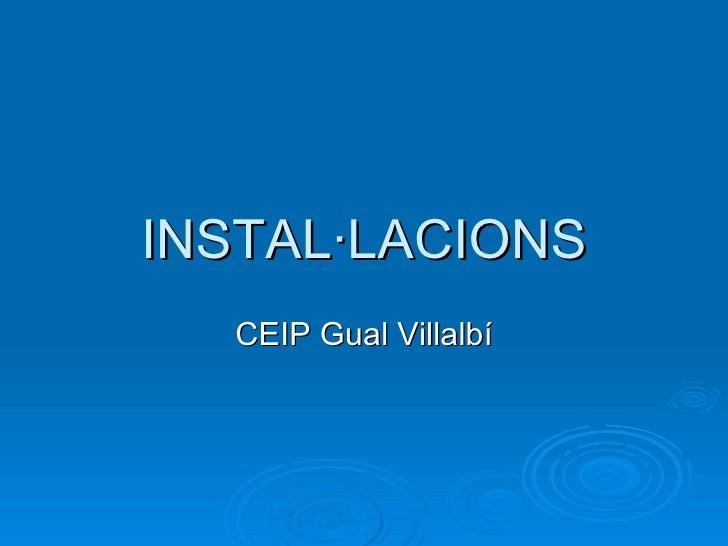 INSTAL·LACIONS CEIP Gual Villalbí
