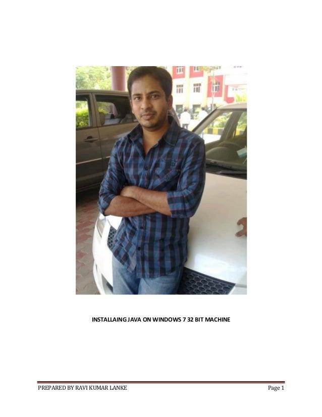 PREPARED BY RAVI KUMAR LANKE Page 1 INSTALLAING JAVA ON WINDOWS 7 32 BIT MACHINE