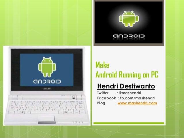 MakeAndroid Running on PCHendri DestiwantoTwitter  : @mashendriFacebook : fb.com/mashendriBlog    : www.mashendri.com
