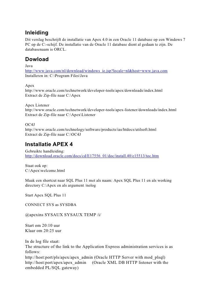 Inleiding Dit verslag beschrijft de installatie van Apex 4.0 in een Oracle 11 database op een Windows 7 PC op de C:-schijf...