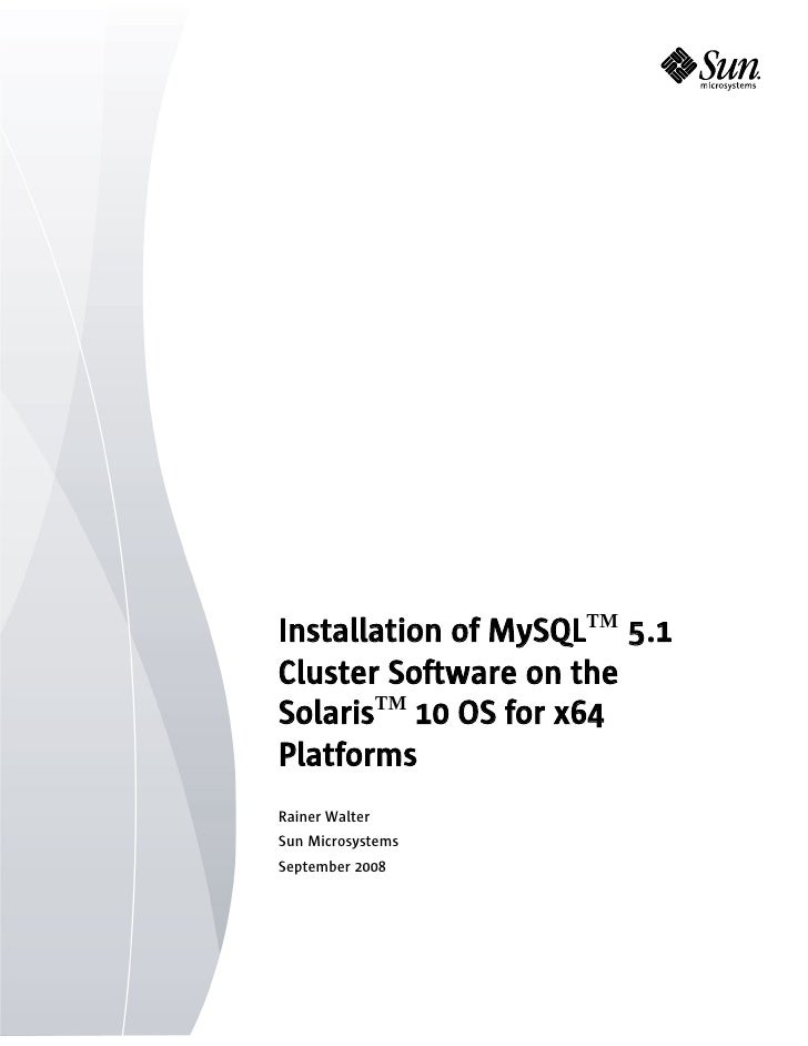 Installation of MySQLTM 5.1 Cluster Software on the SolarisTM 10 OS for x64 Platforms Rainer Walter Sun Microsystems Septe...