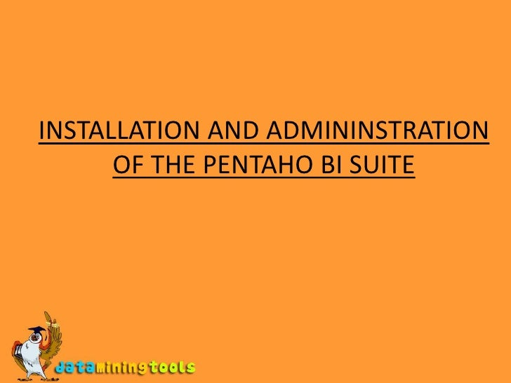 INSTALLATION AND ADMININSTRATION OF THE PENTAHO BI SUITE<br />