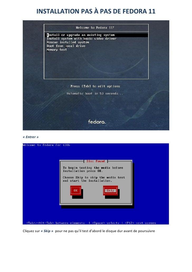 INSTALLATION PAS À PAS DE FEDORA 11« Entrer »Cliquez sur « Skip » pour ne pas qu'il test d'abord le disque dur avant de po...