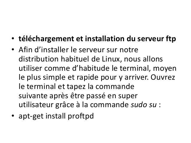 • téléchargement et installation du serveur ftp  • Afin d'installer le serveur sur notre  distribution habituel de Linux, ...