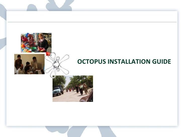 OCTOPUS INSTALLATION GUIDE