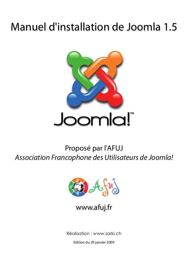 Manuel dinstallation de Joomla 1.5                Proposé par lAFUJAssociation Francophone des Utilisateurs de Joomla!    ...