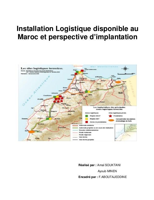 Installation Logistique disponible auMaroc et perspective d'implantation                  Réalisé par : Amal SOUKTANI     ...