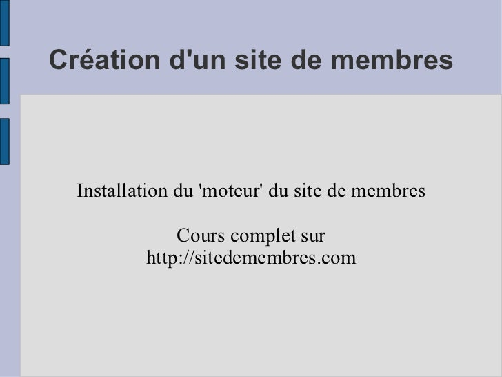 Création d'un site de membres Installation du 'moteur' du site de membres Cours complet sur http://sitedemembres.com