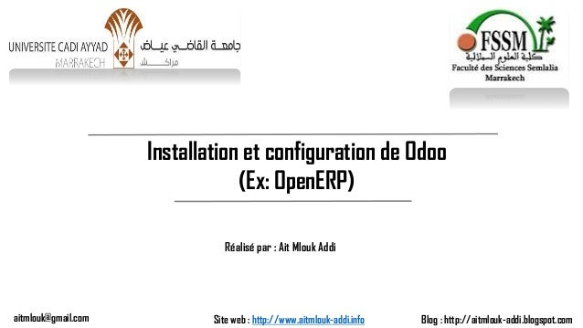 Installation et configuration de Odoo (Ex: OpenERP) Réalisé par : Ait Mlouk Addi Blog : http://aitmlouk-addi.blogspot.comS...