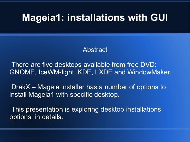 Mageia1: installations with GUI Abstract <ul><li>There are five desktops available from free DVD: GNOME, IceWM-light, KDE,...