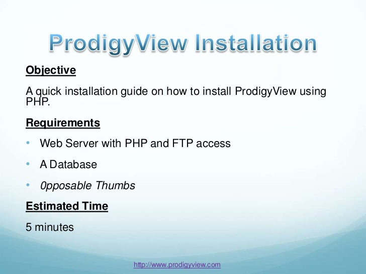 ObjectiveA quick installation guide on how to install ProdigyView usingPHP.Requirements• Web Server with PHP and FTP acces...