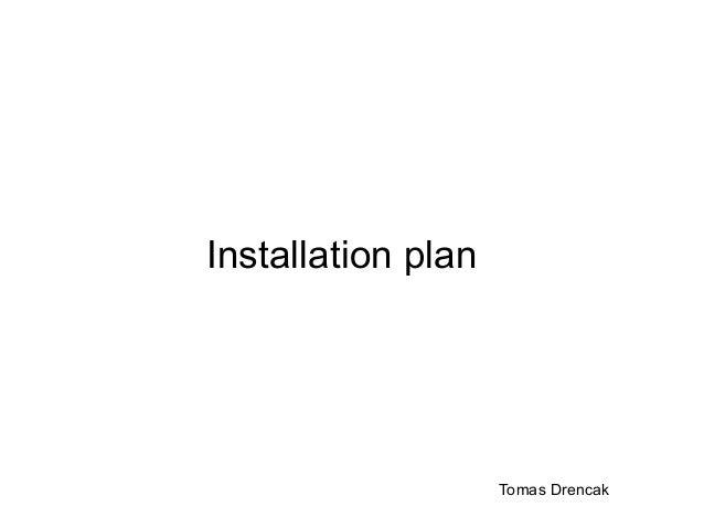 Installation plan Tomas Drencak