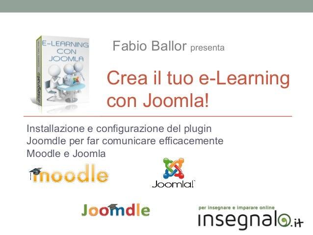 Fabio Ballor presenta  Crea il tuo e-Learning con Joomla! Installazione e configurazione del plugin Joomdle per far comuni...