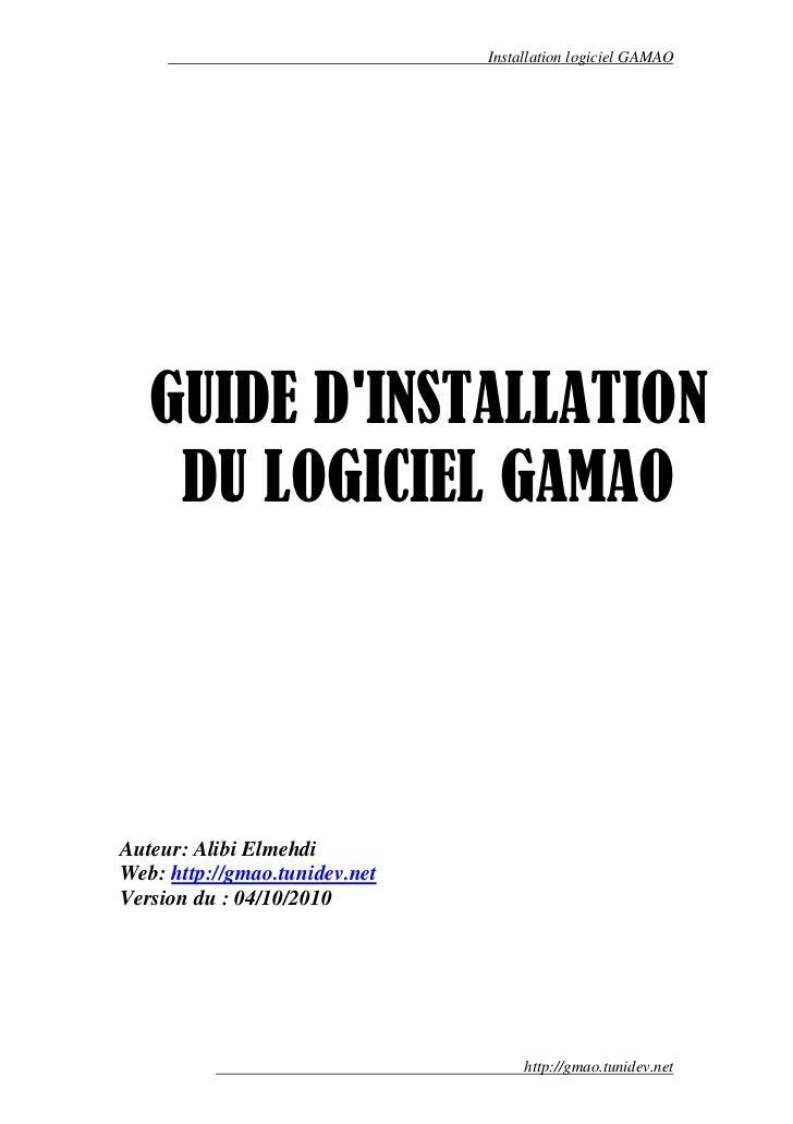Installation logiciel GAMAO   GUIDE DINSTALLATION    DU LOGICIEL GAMAOAuteur: Alibi ElmehdiWeb: http://gmao.tunidev.netVer...