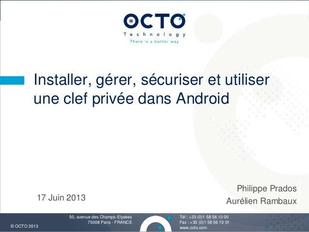 OCTO - DroidCon - PKI Android : Installer, gérer, sécuriser et utiliser un secret