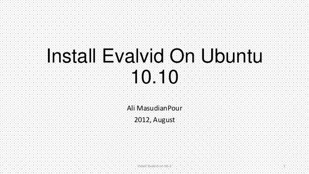 Install Evalvid On Ubuntu           10.10         Ali MasudianPour            2012, August            Install Evalvid on N...