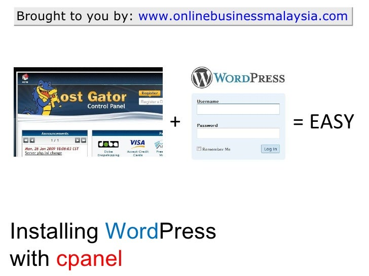 Installing  Word Press with  cpanel Brought to you by:  www.onlinebusinessmalaysia.com + = EASY