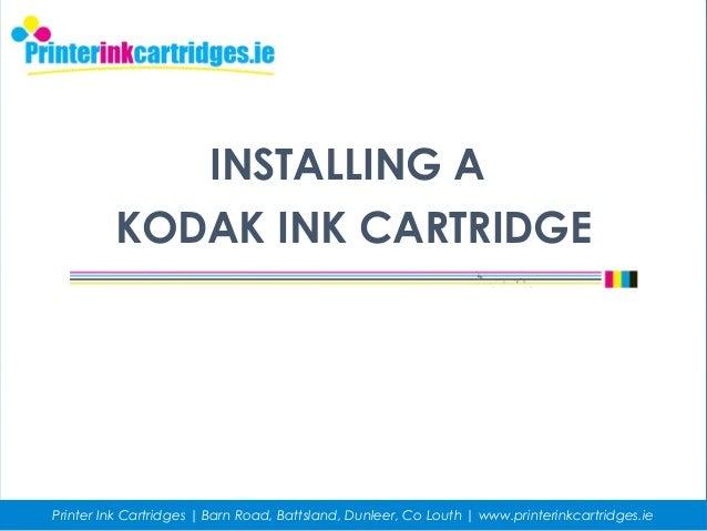 INSTALLING A KODAK INK CARTRIDGE Printer Ink Cartridges | Barn Road, Battsland, Dunleer, Co Louth | www.printerinkcartridg...