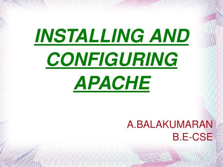 INSTALLING AND CONFIGURING APACHE A.BALAKUMARAN B.E-CSE