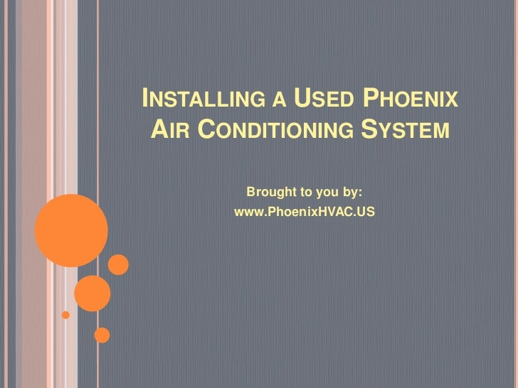 INSTALLING A USED PHOENIX AIR CONDITIONING SYSTEM        Brought to you by:       www.PhoenixHVAC.US