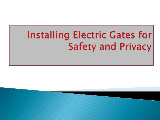 Installing electric gates for safety and privacy