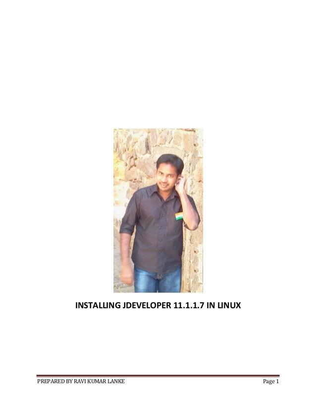 INSTALLING JDEVELOPER 11.1.1.7 IN LINUX  PREPARED BY RAVI KUMAR LANKE  Page 1