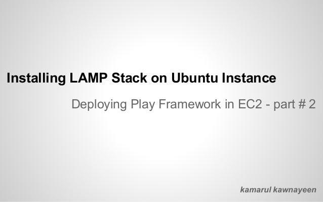 Installing LAMP Stack on Ubuntu Instance Deploying Play Framework in EC2 - part # 2 kamarul kawnayeen