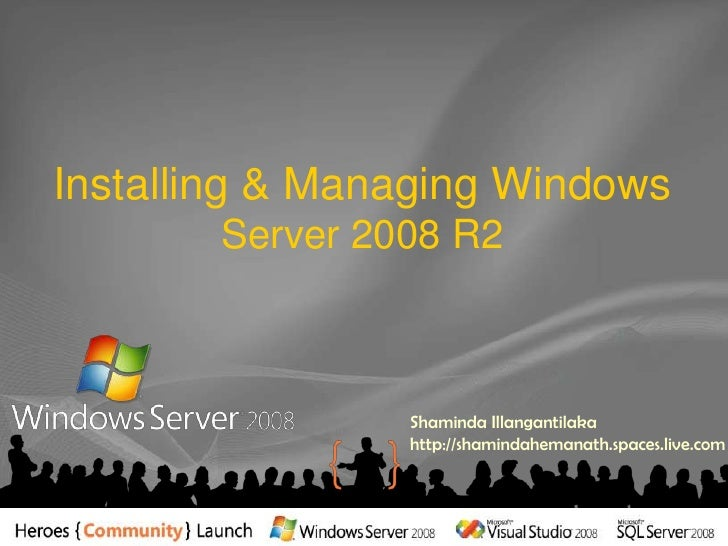 Installing & Managing Windows Server 2008 R2<br />Shaminda Illangantilakahttp://shamindahemanath.spaces.live.com<br />