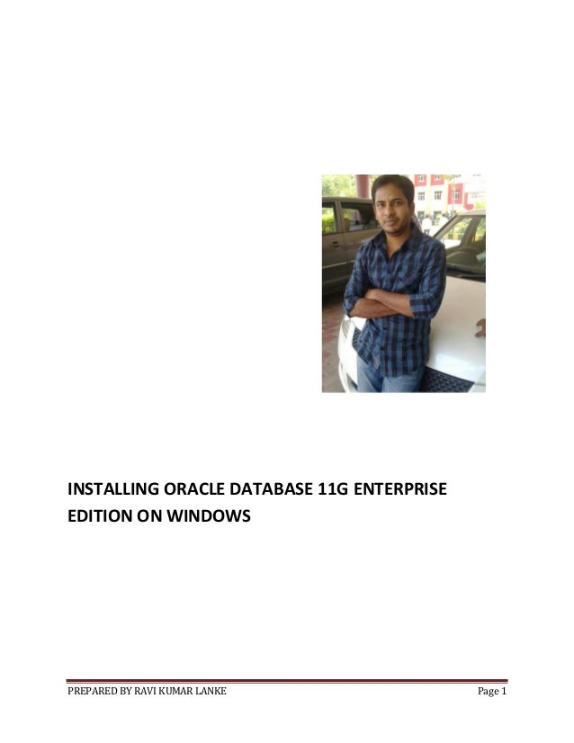 PREPARED BY RAVI KUMAR LANKE Page 1 INSTALLING ORACLE DATABASE 11G ENTERPRISE EDITION ON WINDOWS