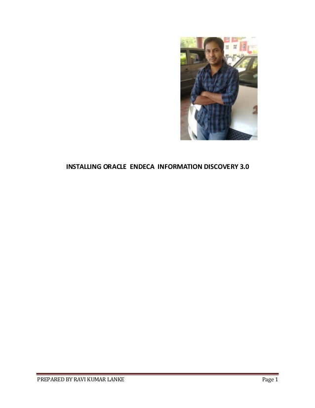 PREPARED BY RAVI KUMAR LANKE Page 1 INSTALLING ORACLE ENDECA INFORMATION DISCOVERY 3.0