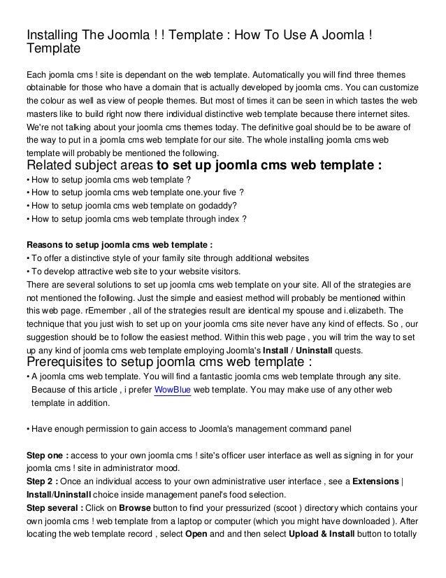 Installing The Joomla ! ! Template : How To Use A Joomla !TemplateEach joomla cms ! site is dependant on the web template....