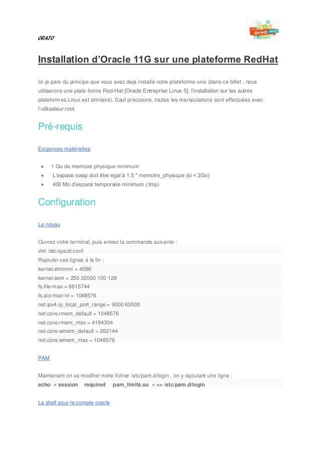 ORATO Installation d'Oracle 11G sur une plateforme RedHat Ici je pars du principe que vous avez deja installé votre platef...