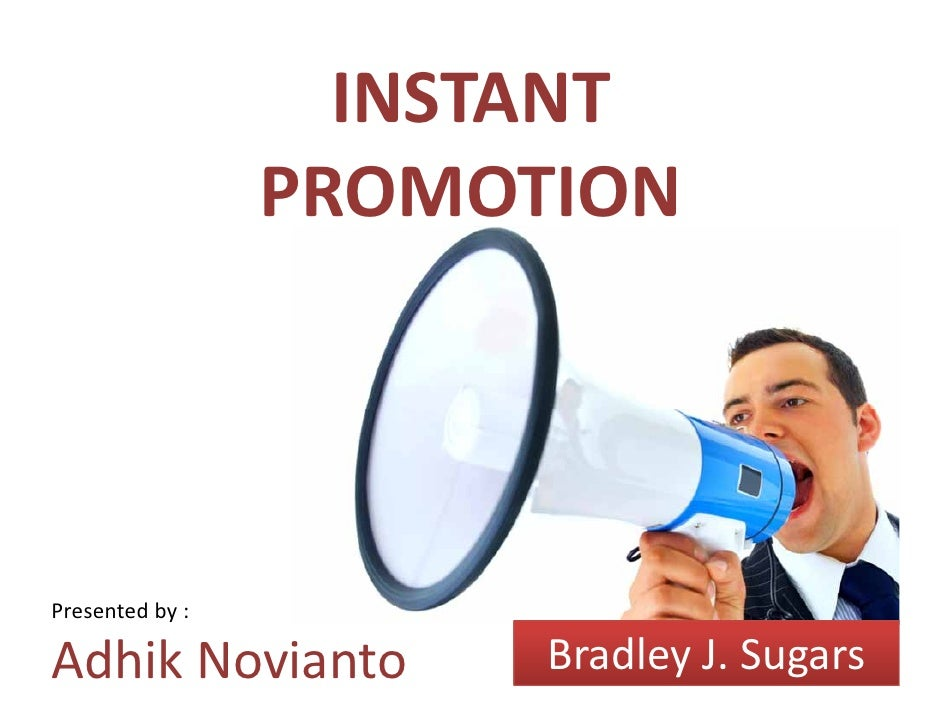 INSTANT                  PROMOTION     Presentedby:                         BradleyJ.Sugars Adhik Novianto