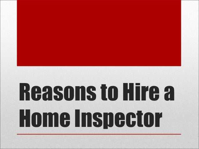 Reasons to Hire aHome Inspector