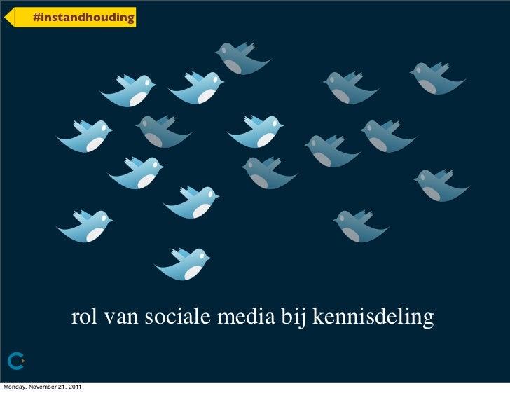 #instandhouding                     rol van sociale media bij kennisdelingMonday, November 21, 2011