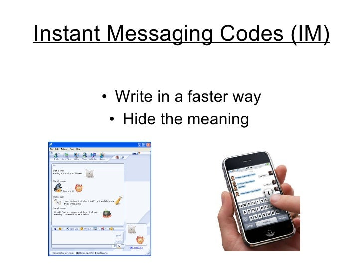 Instant Messaging Codes (IM) <ul><li>Write in a faster way </li></ul><ul><li>Hide the meaning  </li></ul>