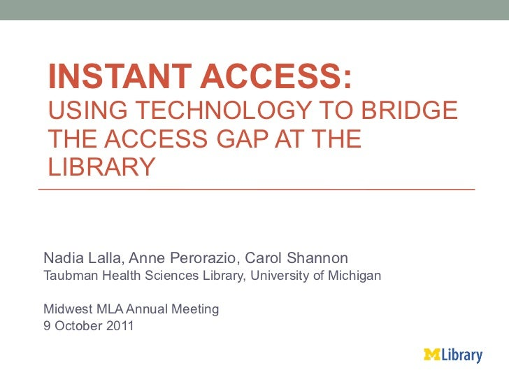 INSTANT ACCESS: USING TECHNOLOGY TO BRIDGE THE ACCESS GAP AT THE LIBRARY  Nadia Lalla, Anne Perorazio, Carol Shannon Taubm...