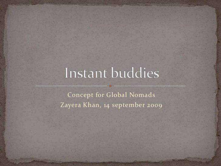 Concept for Global Nomads<br />Zayera Khan, 14 september 2009<br />Instantbuddies<br />