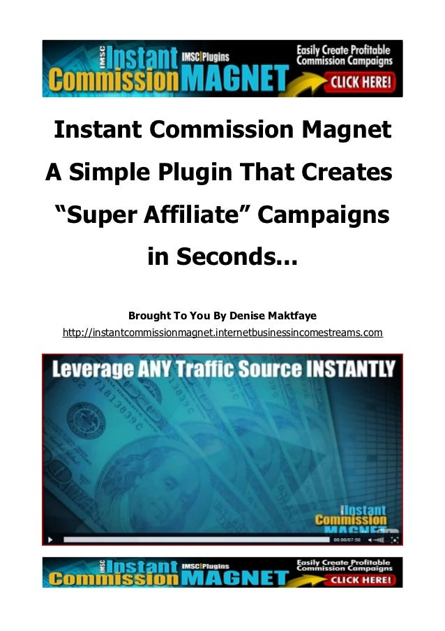 "Instant Commission MagnetA Simple Plugin That Creates""Super Affiliate"" Campaigns                 in Seconds...            ..."