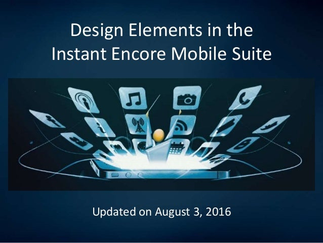 Design Elements in the  InstantEncore Mobile Suite  Updated on October 25, 2014