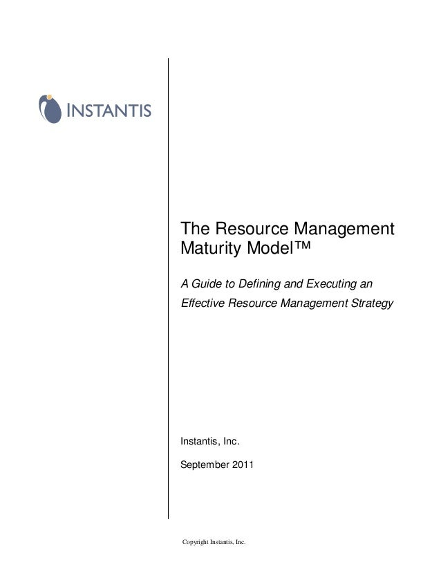 The Resource ManagementMaturity Model™A Guide to Defining and Executing anEffective Resource Management StrategyInstantis,...