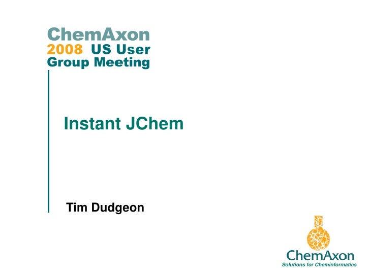 Instant JChem    Tim Dudgeon                                           1                 Solutions for Cheminformatics