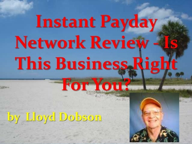 Instant Payday Network Review - Is This Business Right For You? by Lloyd Dobson