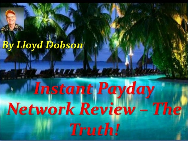 By Lloyd Dobson  Instant Payday Network Review – The Truth!