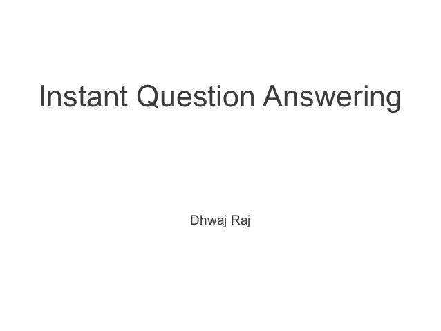 Instant Question Answering  Dhwaj Raj