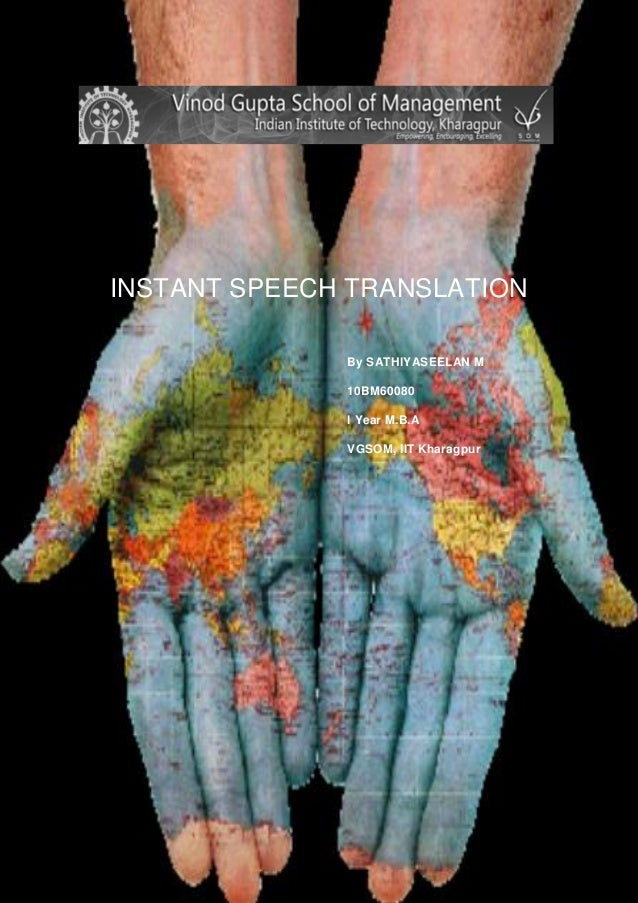 INSTANT SPEECH TRANSLATION By SATHIYASEELAN M 10BM60080 I Year M.B.A VGSOM, IIT Kharagpur