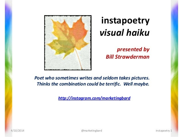 instapoetry visual haiku presented by Bill Strawderman Poet who sometimes writes and seldom takes pictures. Thinks the com...