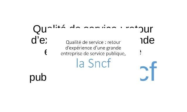 Qualité de service : retour d'expérience d'une grande entreprise de service publique, la Sncf