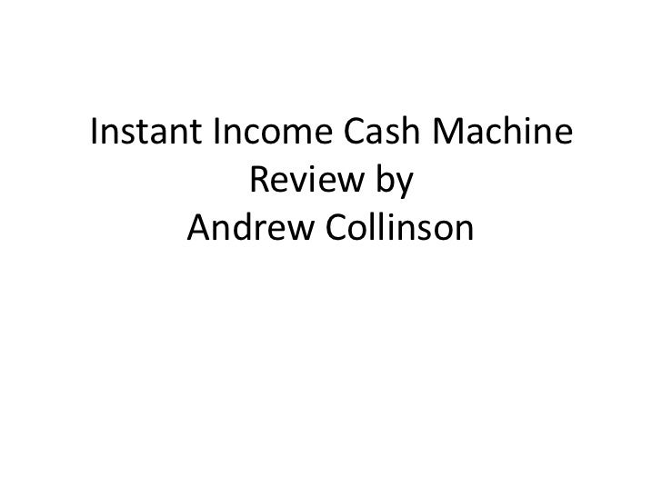 Instant Income Cash Machine Review byAndrew Collinson<br />