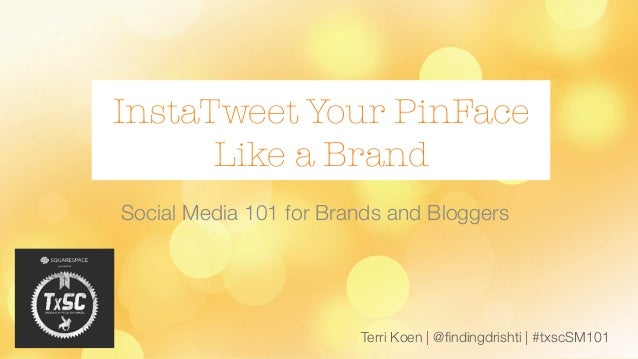 Terri Koen | @findingdrishti | #txscSM101 InstaTweet Your PinFace Like a Brand Social Media 101 for Brands and Bloggers